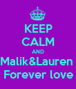 KEEP CALM AND Malik&Lauren  Forever love - Personalised Poster large