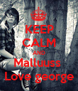 KEEP CALM AND Malluuss  Love george - Personalised Poster large