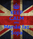 KEEP CALM AND Mamãe faz Sopa - Personalised Poster large