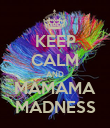 KEEP CALM AND MAMAMA MADNESS - Personalised Poster large