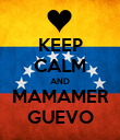 KEEP CALM AND MAMAMER GUEVO - Personalised Poster large