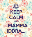 KEEP CALM AND ...MAMMA IDDRA... - Personalised Poster large