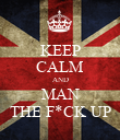 KEEP CALM AND MAN THE F*CK UP - Personalised Poster large