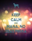 KEEP CALM AND MANA, NO SEAS PERRA - Personalised Poster small