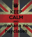 KEEP CALM AND mañana no hayclases - Personalised Poster large