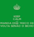 KEEP CALM AND MANDA ESSE TRECO DE  VOLTA SENÃO O BICHO  - Personalised Poster large