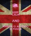 KEEP CALM AND MANDA O ALFREDO SE FODER - Personalised Poster large