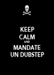 KEEP CALM AND MANDATE UN DUBSTEP - Personalised Poster large