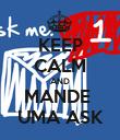 KEEP CALM AND MANDE  UMA ASK - Personalised Poster large