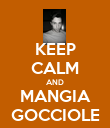 KEEP CALM AND MANGIA GOCCIOLE - Personalised Poster large