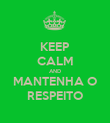 KEEP CALM AND MANTENHA O RESPEITO - Personalised Poster large