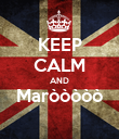 KEEP CALM AND Maròòòòò  - Personalised Poster large