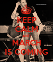 KEEP CALM AND MARCH IS COMING - Personalised Poster large