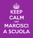 KEEP CALM AND MARCISCI A SCUOLA - Personalised Poster large