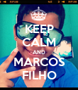 KEEP CALM AND MARCOS FILHO - Personalised Poster large