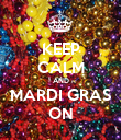 KEEP CALM AND MARDI GRAS ON - Personalised Poster large