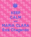 KEEP CALM and MARIA CLARA Está Chegando - Personalised Poster large