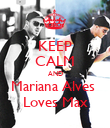 KEEP CALM AND Mariana Alves  Loves Max - Personalised Poster small