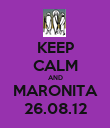 KEEP CALM AND MARONITA 26.08.12 - Personalised Poster large