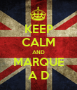 KEEP CALM AND MARQUE A D - Personalised Poster large
