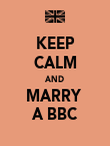 KEEP CALM AND MARRY  A BBC - Personalised Poster large