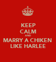 KEEP CALM AND MARRY A CHIKEN  LIKE HARLEE - Personalised Poster large