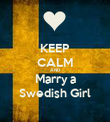 KEEP CALM AND Marry a Swedish Girl - Personalised Poster large