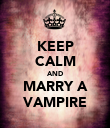 KEEP CALM AND MARRY A VAMPIRE - Personalised Poster large
