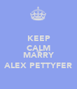 KEEP CALM AND MARRY ALEX PETTYFER - Personalised Poster large