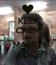 KEEP CALM AND MARRY ALICE - Personalised Poster large