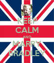 KEEP CALM AND MARRY BRADLEY - Personalised Poster small