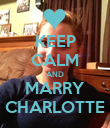 KEEP CALM AND MARRY CHARLOTTE - Personalised Poster large