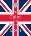 Keep  Calm  AND Marry Cows - Personalised Poster large