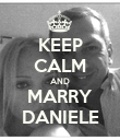 KEEP CALM AND MARRY DANIELE - Personalised Poster large