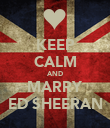 KEEP CALM AND MARRY ED SHEERAN - Personalised Poster large