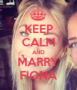 KEEP CALM AND MARRY FIONA - Personalised Poster large
