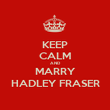 KEEP CALM AND MARRY HADLEY FRASER - Personalised Poster large