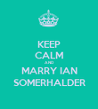 KEEP CALM AND MARRY IAN SOMERHALDER - Personalised Poster large