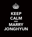 KEEP CALM AND MARRY JONGHYUN - Personalised Poster small