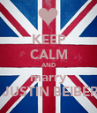 KEEP CALM AND marry  JUSTIN BEIBER - Personalised Poster large