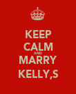 KEEP CALM AND MARRY KELLY,S - Personalised Poster large