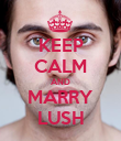 KEEP CALM AND MARRY LUSH - Personalised Poster large