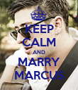 KEEP CALM AND MARRY MARCUS - Personalised Poster large