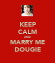 KEEP CALM AND MARRY ME DOUGIE - Personalised Poster large