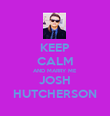 KEEP CALM AND MARRY ME JOSH HUTCHERSON - Personalised Poster large