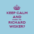 KEEP CALM AND MARRY ME RICHARD WISKER? - Personalised Poster large