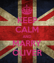 KEEP CALM AND MARRY OLIVER - Personalised Poster large