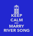 KEEP CALM AND MARRY RIVER SONG - Personalised Poster large