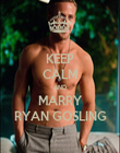 KEEP CALM AND MARRY RYAN GOSLING - Personalised Poster large