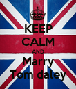 KEEP CALM AND Marry Tom daley - Personalised Poster large